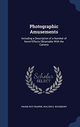 9781296977535: Photographic Amusements: Including a Description of a Number of Novel Effects Obtainable With the Camera