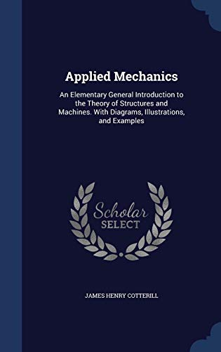9781296981532: Applied Mechanics: An Elementary General Introduction to the Theory of Structures and Machines. With Diagrams, Illustrations, and Examples