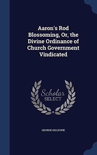 9781296982904: Aaron's Rod Blossoming, Or, the Divine Ordinance of Church Government Vindicated