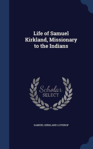 9781296983932: Life of Samuel Kirkland, Missionary to the Indians