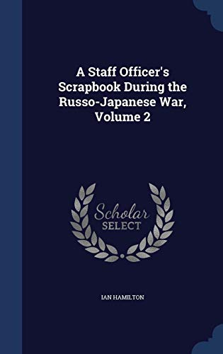 9781296983987: A Staff Officer's Scrapbook During the Russo-Japanese War, Volume 2