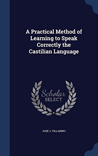 9781296984502: A Practical Method of Learning to Speak Correctly the Castilian Language