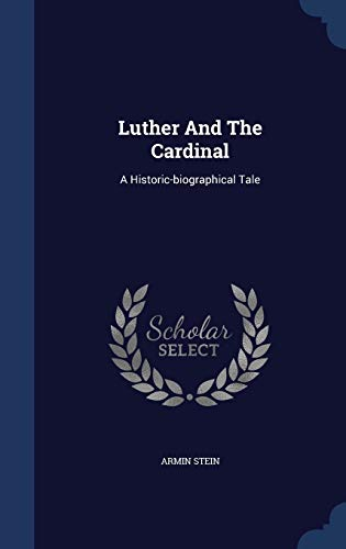 9781296988470: Luther And The Cardinal: A Historic-biographical Tale