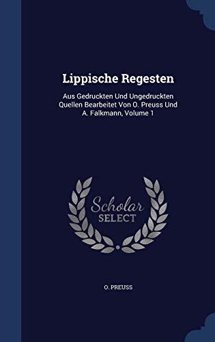 9781296990381: Lippische Regesten: Aus Gedruckten Und Ungedruckten Quellen Bearbeitet Von O. Preuss Und A. Falkmann, Volume 1
