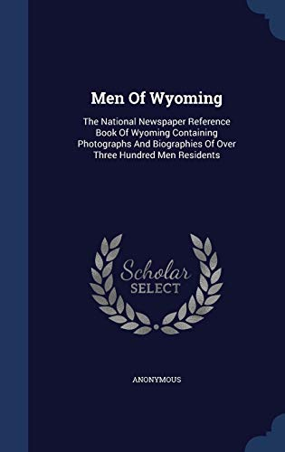 9781296991913: Men Of Wyoming: The National Newspaper Reference Book Of Wyoming Containing Photographs And Biographies Of Over Three Hundred Men Residents