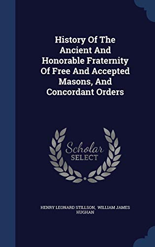 9781296993870: History of the Ancient and Honorable Fraternity of Free and Accepted Masons, and Concordant Orders