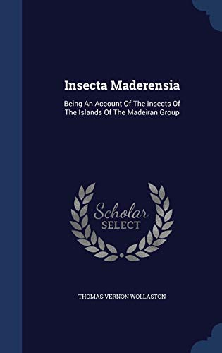 Insecta Maderensia: Being An Account Of The: Wollaston, Thomas Vernon