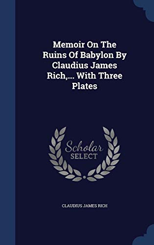 Memoir on the Ruins of Babylon by: Claudius James Rich