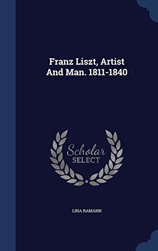 9781296995805: Franz Liszt, Artist And Man. 1811-1840