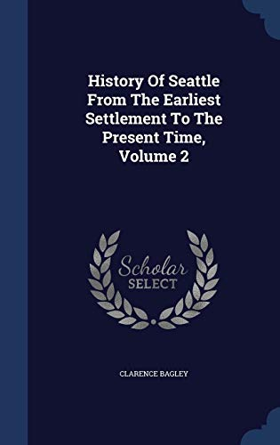 9781296996055: History Of Seattle From The Earliest Settlement To The Present Time, Volume 2