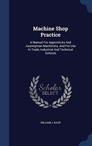 9781296997038: Machine Shop Practice: A Manual For Apprentices And Journeyman Machinists, And For Use In Trade, Industrial And Technical Schools
