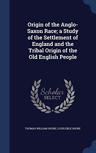 9781296999612: Origin of the Anglo-Saxon Race; a Study of the Settlement of England and the Tribal Origin of the Old English People