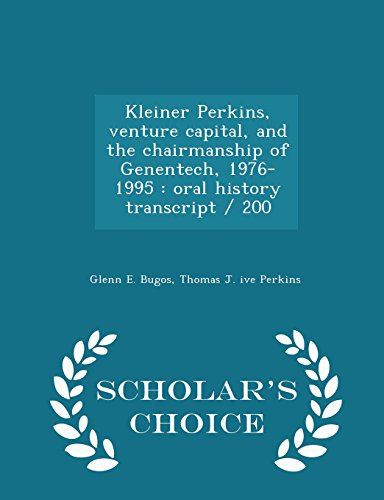 9781297001383: Kleiner Perkins, venture capital, and the chairmanship of Genentech, 1976-1995: oral history transcript / 200 - Scholar's Choice Edition