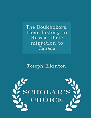 9781297002946: The Doukhobors, their history in Russia, their migration to Canada - Scholar's Choice Edition