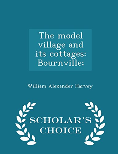 9781297004476: The model village and its cottages: Bournville; - Scholar's Choice Edition