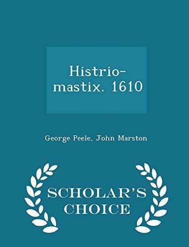 Histrio-Mastix. 1610 - Scholar s Choice Edition: Professor George Peele,