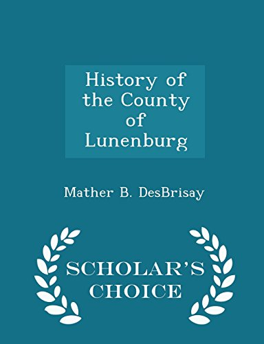 History of the County of Lunenburg -: Mather Byles Desbrisay