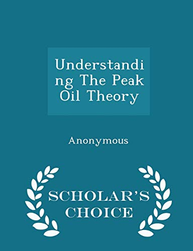 9781297012631: Understanding The Peak Oil Theory - Scholar's Choice Edition