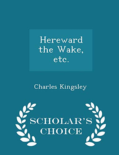 9781297018954: Hereward the Wake, etc. - Scholar's Choice Edition