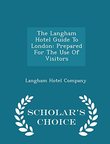 The Langham Hotel Guide to London: Prepared: Langham Hotel Company