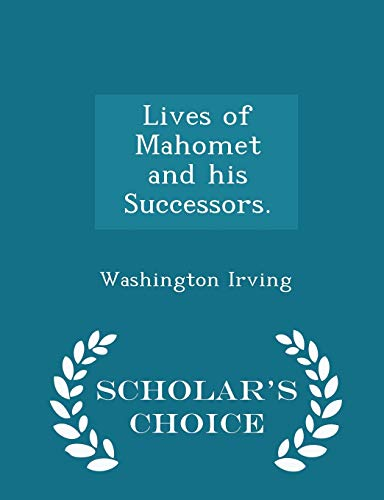 9781297021695: Lives of Mahomet and his Successors. - Scholar's Choice Edition