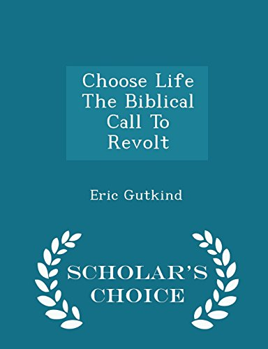 9781297022395: Choose Life The Biblical Call To Revolt - Scholar's Choice Edition