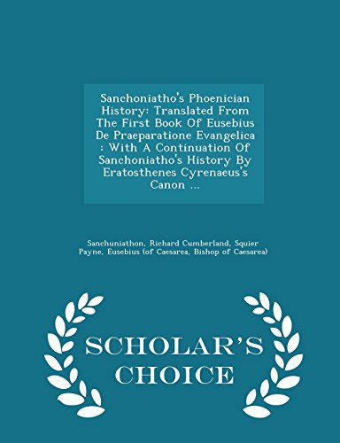 9781297026096: Sanchoniatho's Phoenician History: Translated From The First Book Of Eusebius De Praeparatione Evangelica : With A Continuation Of Sanchoniatho's ... Canon ... - Scholar's Choice Edition