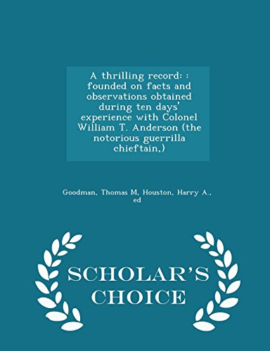 9781297030086: A thrilling record: : founded on facts and observations obtained during ten days' experience with Colonel William T. Anderson (the notorious guerrilla chieftain,) - Scholar's Choice Edition