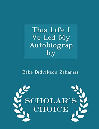 This Life I Ve Led My Autobiography: Babe Didrikson Zaharias