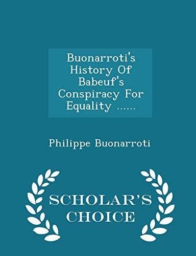 9781297033636: Buonarroti's History Of Babeuf's Conspiracy For Equality ...... - Scholar's Choice Edition