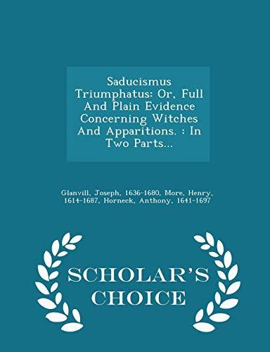 Saducismus Triumphatus: Or, Full and Plain Evidence: Glanvill Joseph 1636-1680,
