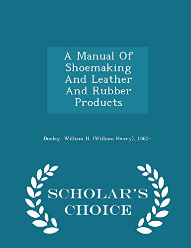 A Manual of Shoemaking and Leather and
