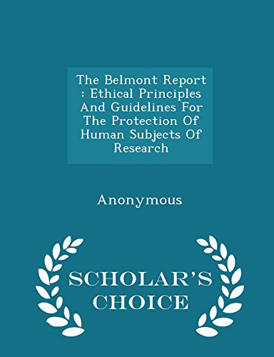 9781297035999: The Belmont Report: Ethical Principles And Guidelines For The Protection Of Human Subjects Of Research - Scholar's Choice Edition
