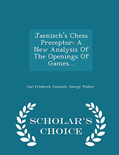 9781297037047: Jaenisch's Chess Preceptor: A New Analysis Of The Openings Of Games. - Scholar's Choice Edition