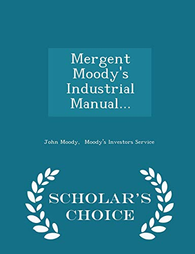 9781297037542: Mergent Moody's Industrial Manual... - Scholar's Choice Edition
