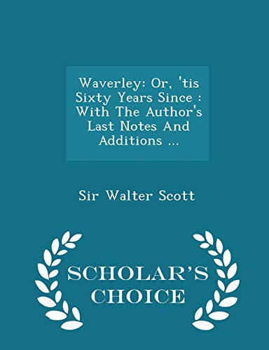9781297039263: Waverley: Or, 'tis Sixty Years Since : With The Author's Last Notes And Additions ... - Scholar's Choice Edition