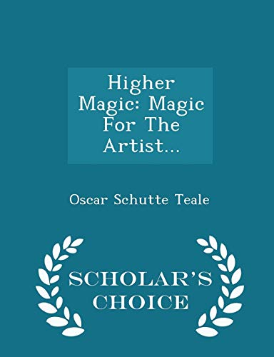 9781297041020: Higher Magic: Magic For The Artist... - Scholar's Choice Edition