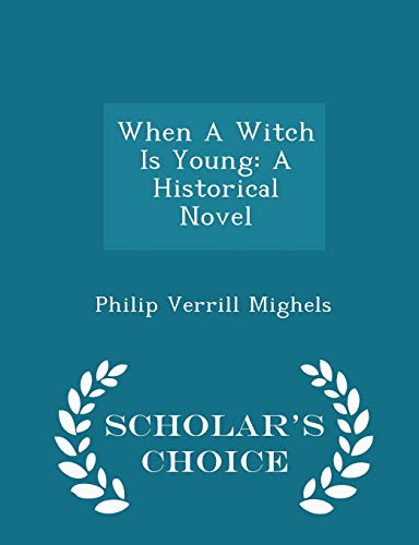 9781297042256: When A Witch Is Young: A Historical Novel - Scholar's Choice Edition