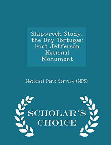 Shipwreck Study, the Dry Tortugas: Fort Jefferson National Monument - Scholar's Choice Edition