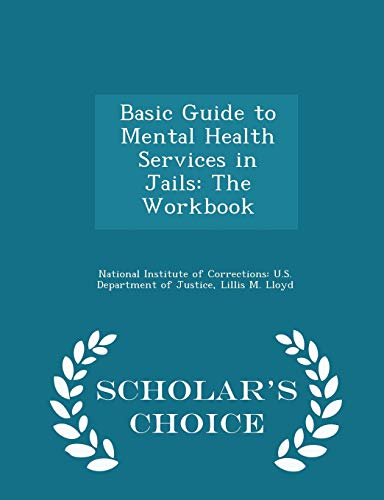 9781297046544: Basic Guide to Mental Health Services in Jails: The Workbook - Scholar's Choice Edition