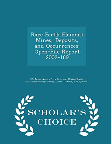 9781297051005: Rare Earth Element Mines, Deposits, and Occurrences: Open-File Report 2002-189 - Scholar's Choice Edition