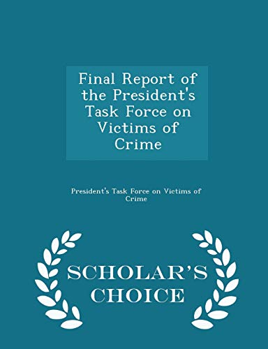 9781297051296: Final Report of the President's Task Force on Victims of Crime - Scholar's Choice Edition