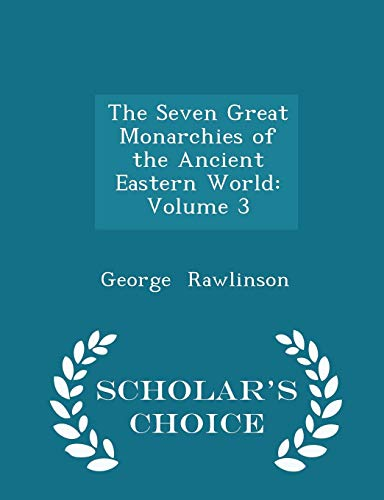9781297053511: The Seven Great Monarchies of the Ancient Eastern World: Volume 3 - Scholar's Choice Edition