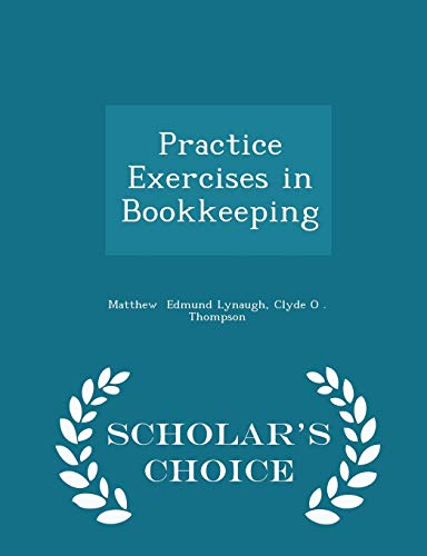 Practice Exercises in Bookkeeping - Scholar's Choice: Clyde O Thompson