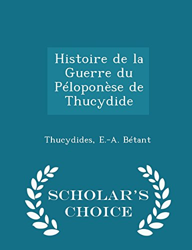 9781297094613: Histoire de la Guerre du Péloponèse de Thucydide - Scholar's Choice Edition