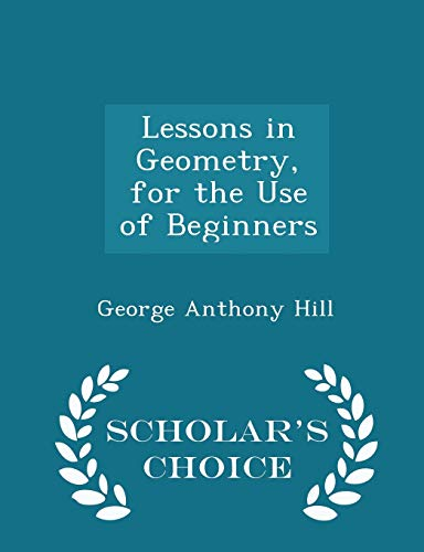 9781297114502: Lessons in Geometry, for the Use of Beginners - Scholar's Choice Edition