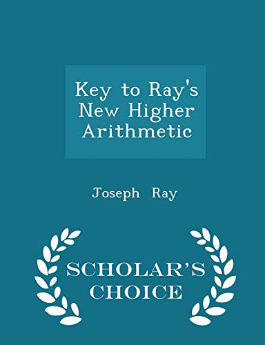 Key to Ray's New Higher Arithmetic -: Ray, Joseph