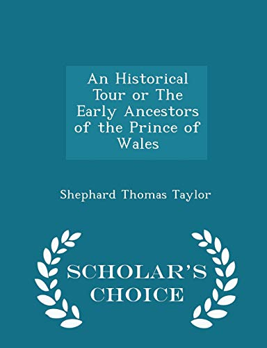 9781297157998: An Historical Tour or The Early Ancestors of the Prince of Wales - Scholar's Choice Edition