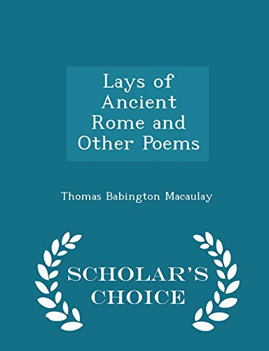 9781297158032: Lays of Ancient Rome and Other Poems - Scholar's Choice Edition