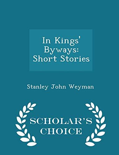 In Kings Byways: Short Stories - Scholar: Stanley John Weyman